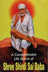 A COMPREHENSIVE LIFE SKETCH OF SHREE SHIRDI SAI BABA Sai Book Store Tustin