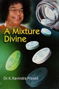 A MIXTURE DIVINE by Dr.K.Ravindra Prasad Sathya Sai Book Store Tustin