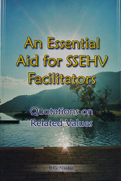 AN ESSENTIAL AID FOR SSEHV FACILITATORS Compiled by B.G. Naidoo Sathya Sai Book Store Tustin