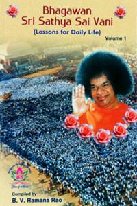 BHAGAVAN SRI SATHYA SAI VANI (Lessons for Daily Life), Vol. I compiled by B.V. Ramana Rao Sathya Sai Book Store Tustin