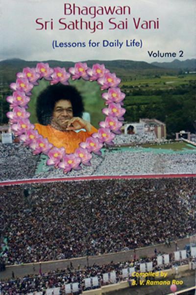 BHAGAVAN SRI SATHYA SAI VANI (Lessons for Daily Life), Vol. II compiled by B.V. Ramana Rao Sathya Sai Book Store Tustin