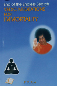 END OF THE ENDLESS SEARCH Vedic Meditations for Immortality by P.P. Arya Sathya Sai Book Store Tustin
