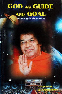 GOD AS GUIDE AND GOAL (PRATYAKSHA PARAMATMA) compiled by B.V.Ramana Rao Sai Book Store Tustin