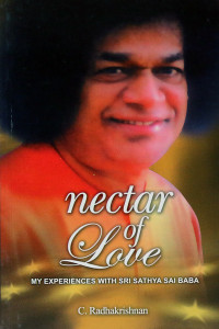 NECTAR OF LOVE My experiences with Sri Sathya Sai Baba by C. Radhakrishnan Sai Book Store Tustin