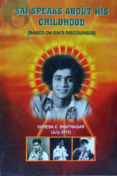 SAI SPEAKS ABOUT HIS CHILDHOOD (BASED ON SAI'S DISCOURSES) by Suresh C.Bhatnagar Sai Book Store Tustin