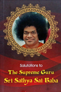 SALUTATIONS TO THE SUPREME GURU SRI SATHYA SAI BABA Sai Book Store Tustin