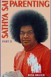 SATHYA SAI PARENTING Part II by Rita Bruce Sathya Sai Book Store Tustin